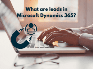 What are leads in Microsoft Dynamics 365