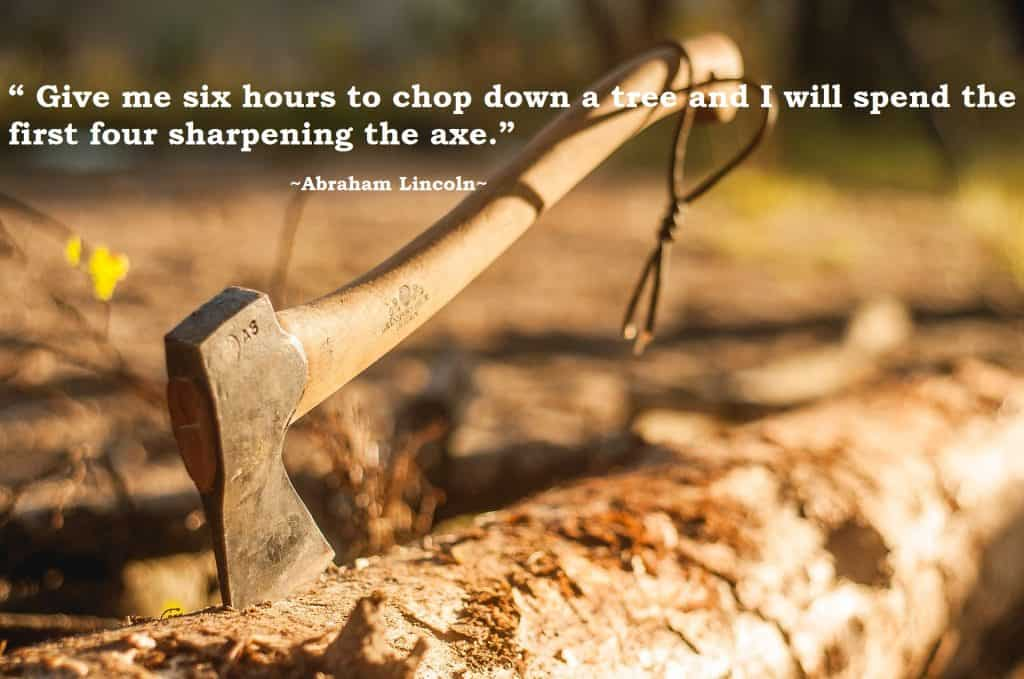 Axe in Wood Abe Lincoln Quote